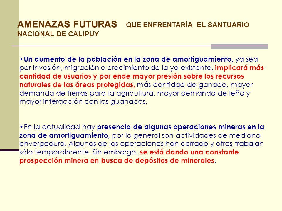AMENAZAS FUTURAS QUE ENFRENTARÍA EL SANTUARIO NACIONAL DE CALIPUY Un aumento de la población en la zona de amortiguamiento, ya sea por invasión, migra
