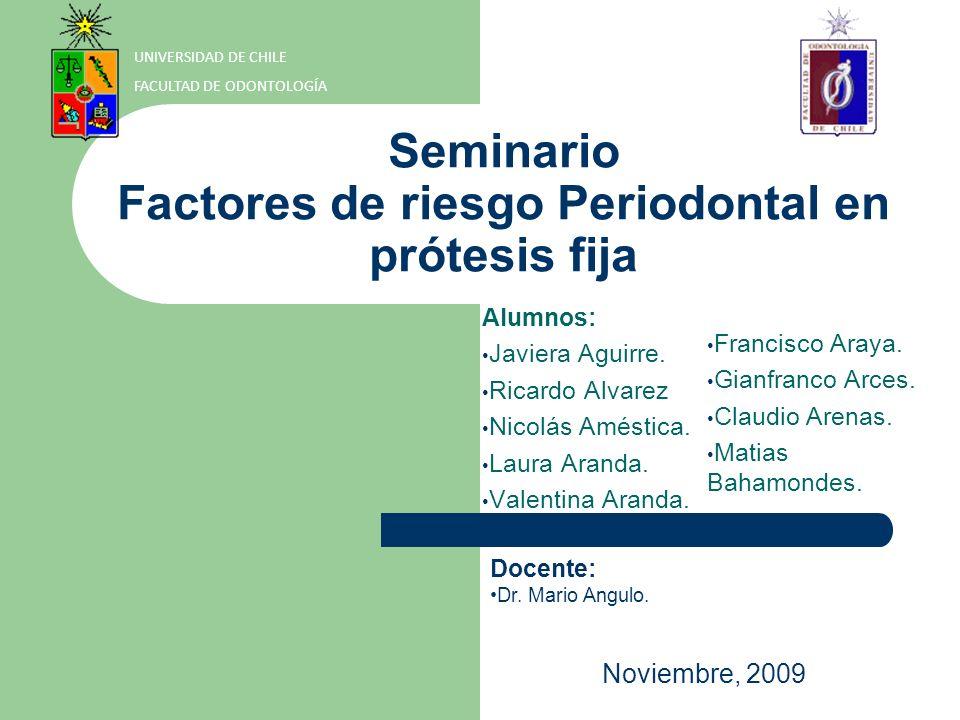 Seminario Factores de riesgo Periodontal en prótesis fija Alumnos: Javiera Aguirre.