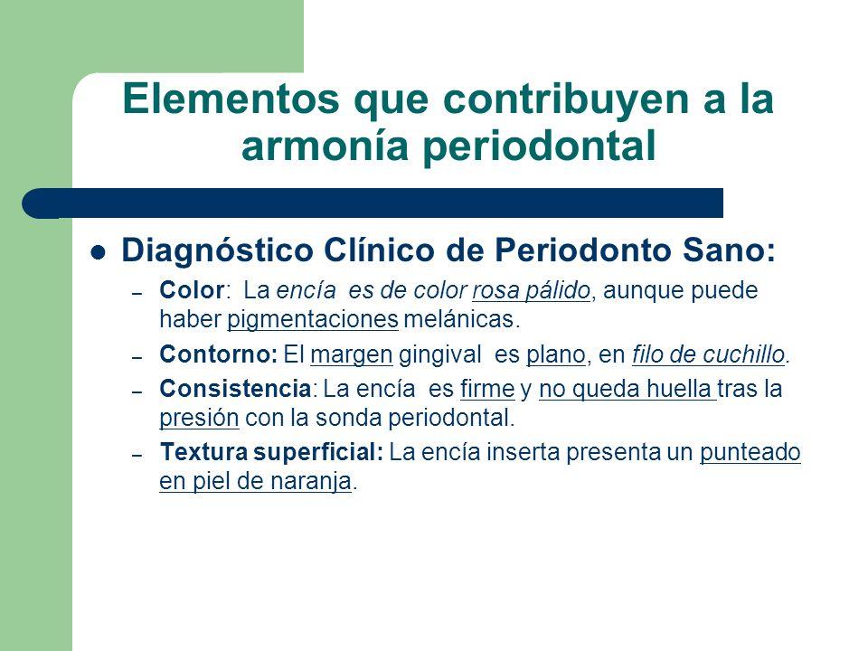 Elementos que contribuyen a la armonía periodontal Diagnóstico Clínico de Periodonto Sano: – Color: La encía es de color rosa pálido, aunque puede haber pigmentaciones melánicas.