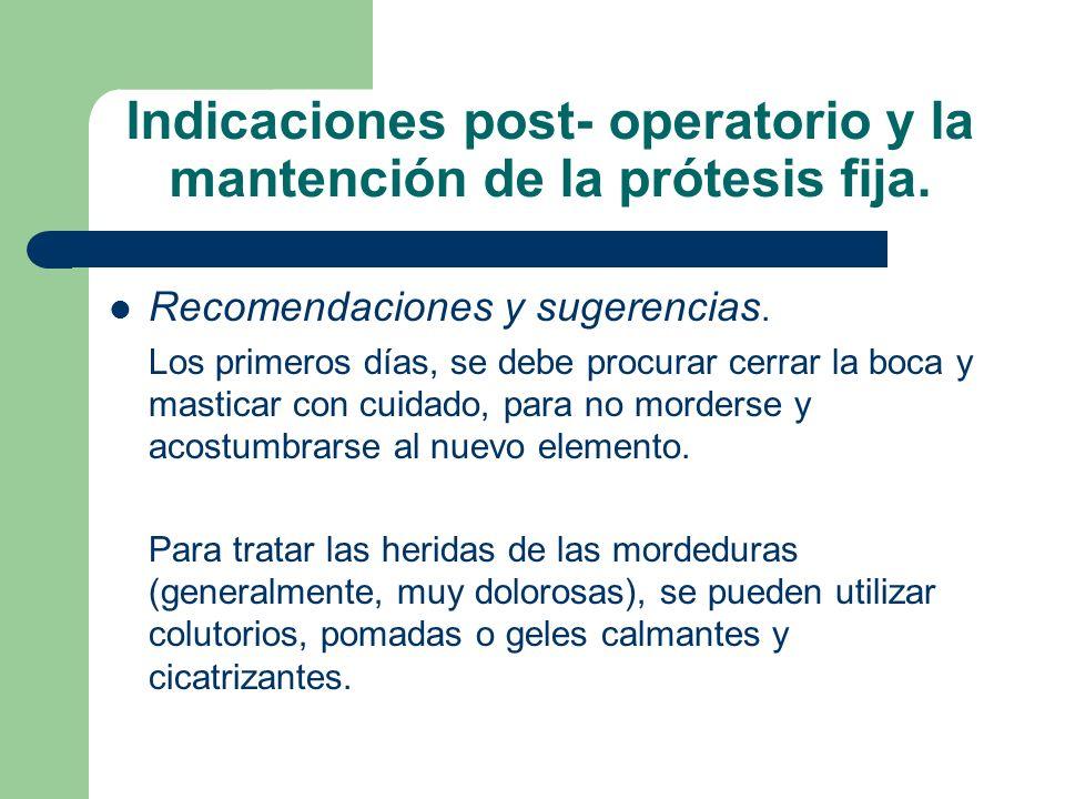 Indicaciones post- operatorio y la mantención de la prótesis fija. Recomendaciones y sugerencias. Los primeros días, se debe procurar cerrar la boca y