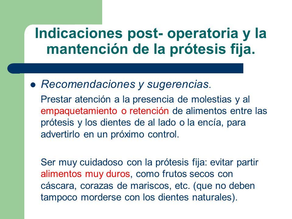 Indicaciones post- operatoria y la mantención de la prótesis fija. Recomendaciones y sugerencias. Prestar atención a la presencia de molestias y al em