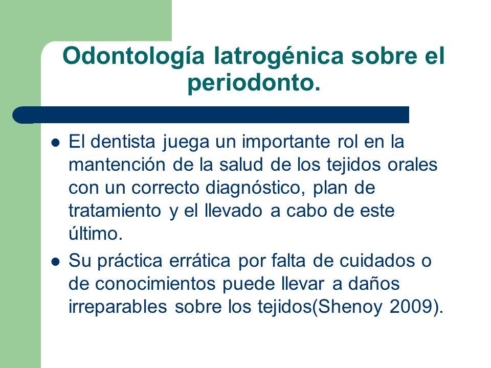 Odontología Iatrogénica sobre el periodonto. El dentista juega un importante rol en la mantención de la salud de los tejidos orales con un correcto di