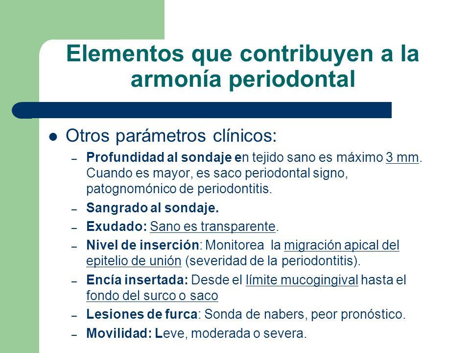 Elementos que contribuyen a la armonía periodontal Otros parámetros clínicos: – Profundidad al sondaje en tejido sano es máximo 3 mm.