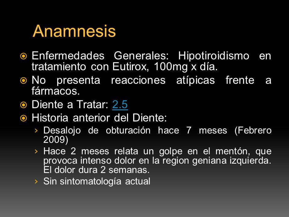 Enfermedades Generales: Hipotiroidismo en tratamiento con Eutirox, 100mg x día. No presenta reacciones atípicas frente a fármacos. Diente a Tratar: 2.