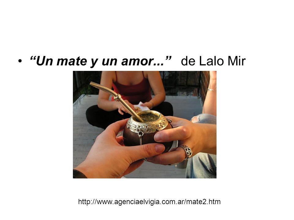 Un mate y un amor... de Lalo Mir http://www.agenciaelvigia.com.ar/mate2.htm