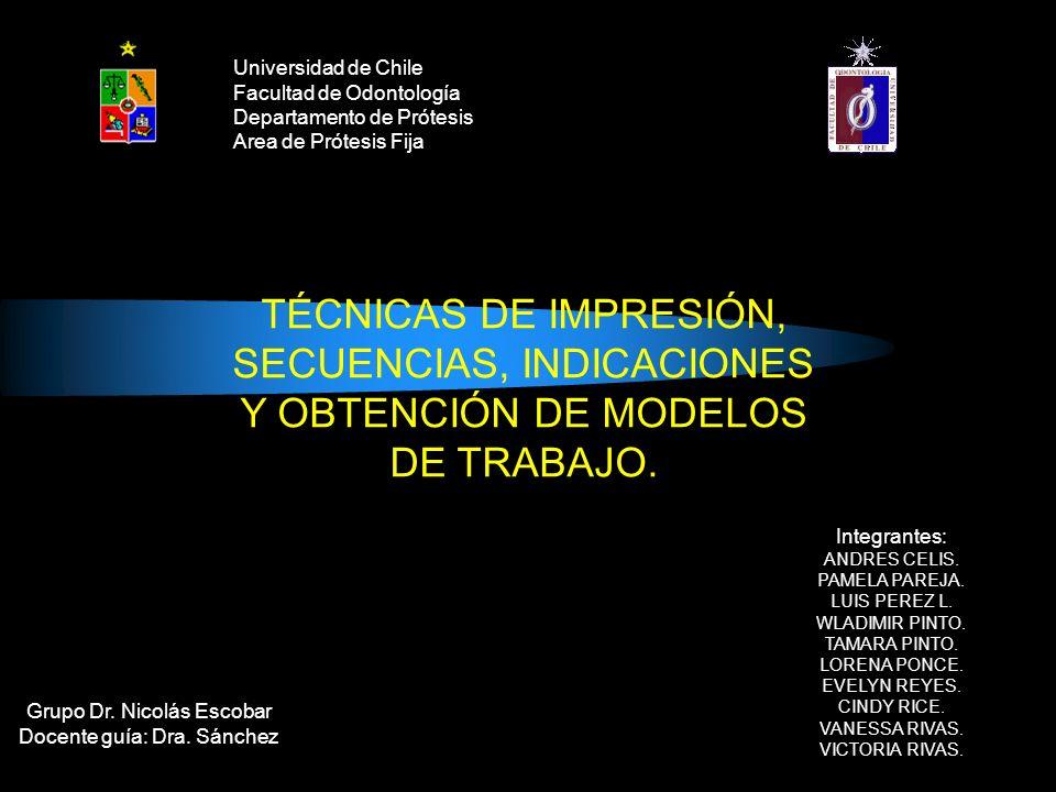 Universidad de Chile Facultad de Odontología Departamento de Prótesis Area de Prótesis Fija Grupo Dr. Nicolás Escobar Docente guía: Dra. Sánchez TÉCNI