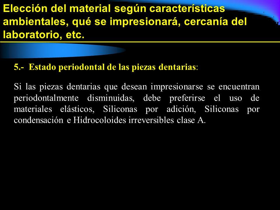 Elección del material según características ambientales, qué se impresionará, cercanía del laboratorio, etc. 5.- Estado periodontal de las piezas dent