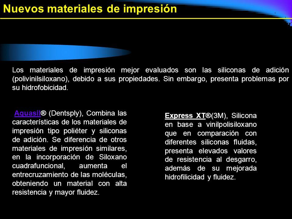 Nuevos materiales de impresión Los materiales de impresión mejor evaluados son las siliconas de adición (polivinilsiloxano), debido a sus propiedades.