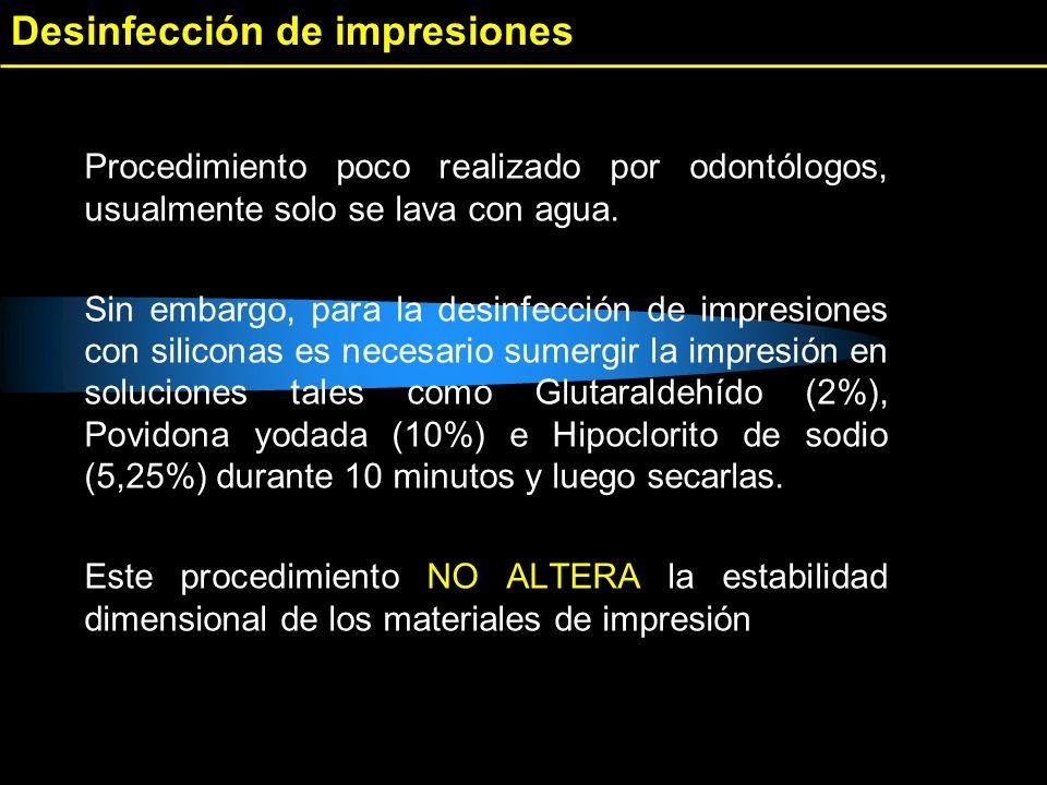 Desinfección de impresiones Procedimiento poco realizado por odontólogos, usualmente solo se lava con agua. Sin embargo, para la desinfección de impre