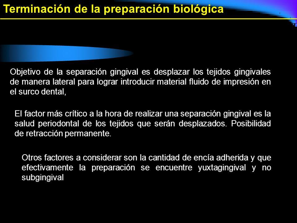Terminación de la preparación biológica Objetivo de la separación gingival es desplazar los tejidos gingivales de manera lateral para lograr introduci