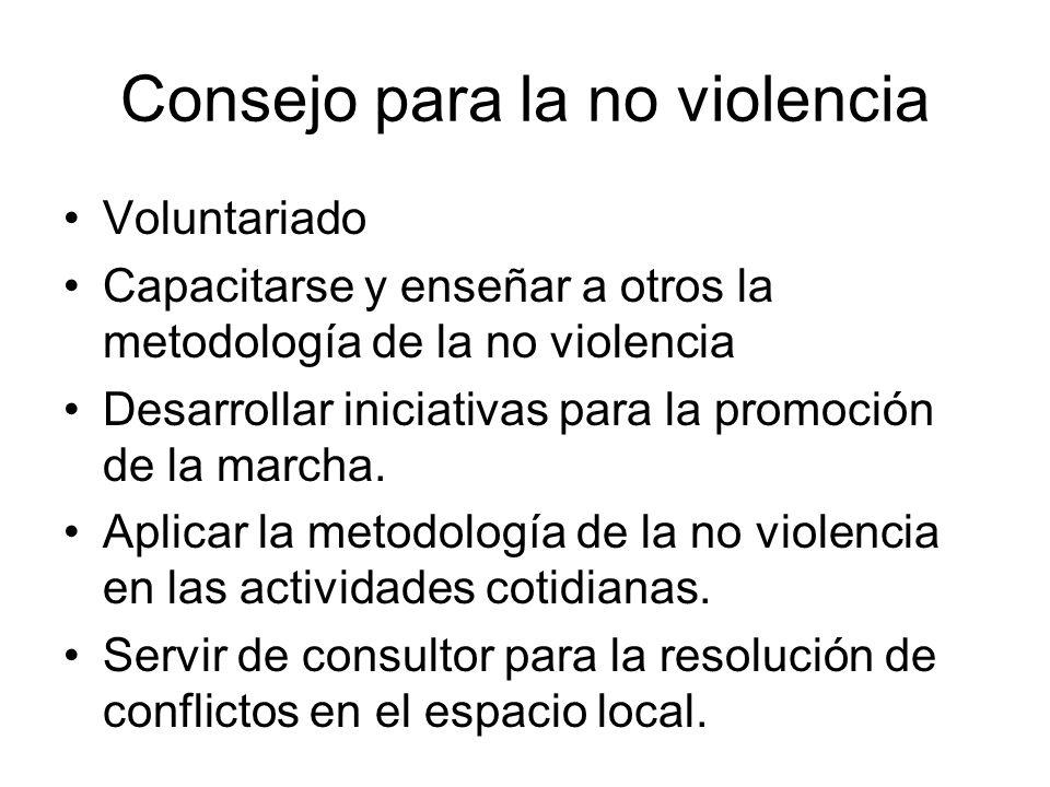 Consejo para la no violencia Voluntariado Capacitarse y enseñar a otros la metodología de la no violencia Desarrollar iniciativas para la promoción de