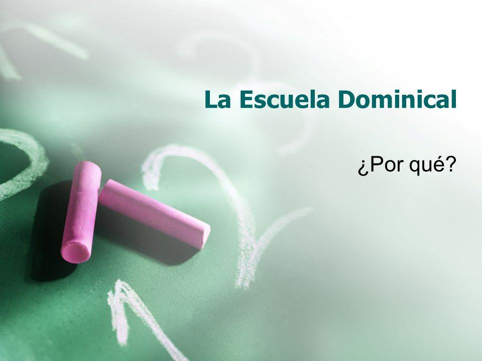 La Escuela Dominical ¿Por qué?