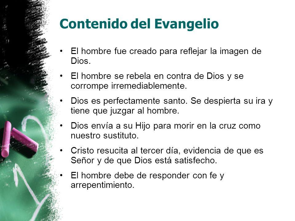Contenido del Evangelio El hombre fue creado para reflejar la imagen de Dios. El hombre se rebela en contra de Dios y se corrompe irremediablemente. D