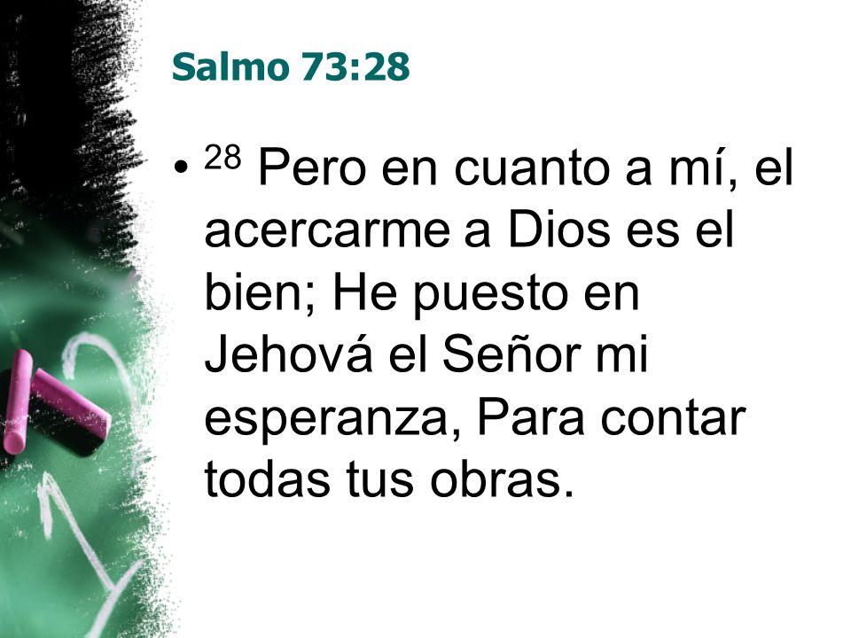 Salmo 73:28 28 Pero en cuanto a mí, el acercarme a Dios es el bien; He puesto en Jehová el Señor mi esperanza, Para contar todas tus obras.