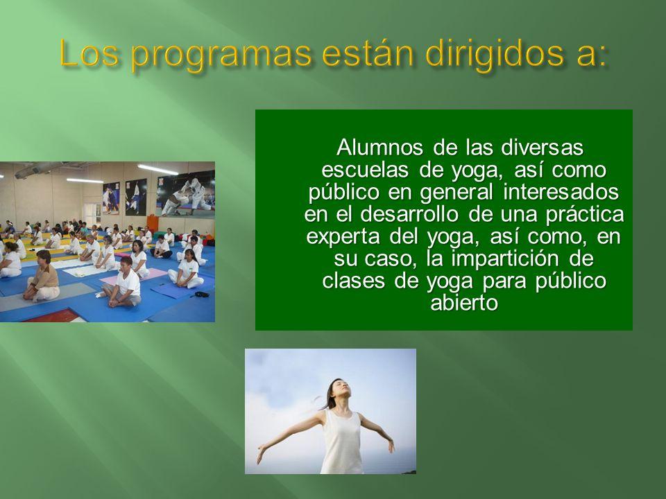 Formar a los alumnos de yoga con la finalidad de que adquieran elementos teóricos y metodológicos para una práctica experta del yoga. Adquirir las her