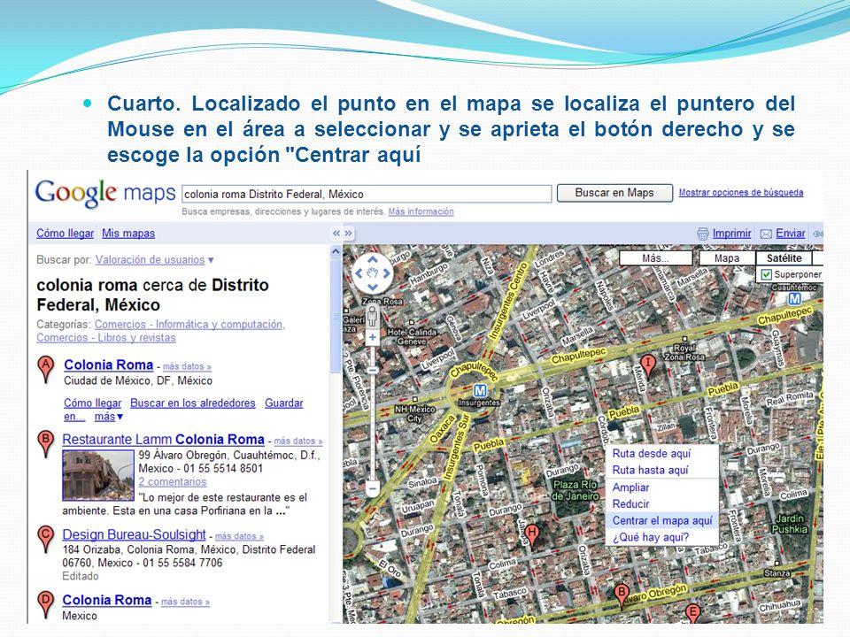 Cuarto. Localizado el punto en el mapa se localiza el puntero del Mouse en el área a seleccionar y se aprieta el botón derecho y se escoge la opción