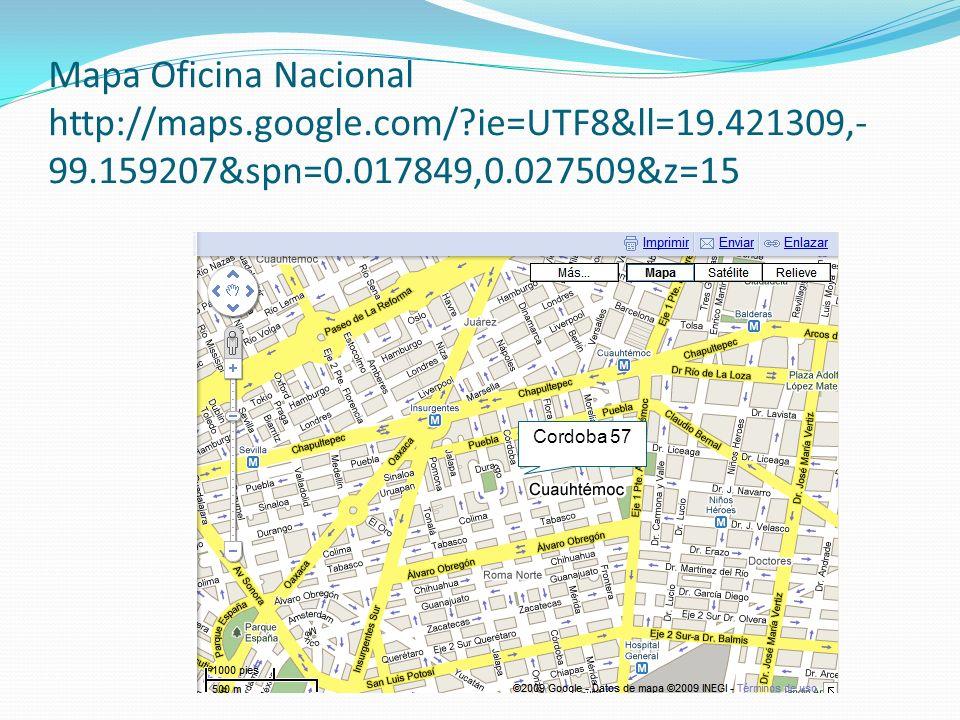 Mapa Oficina Nacional http://maps.google.com/?ie=UTF8&ll=19.421309,- 99.159207&spn=0.017849,0.027509&z=15 Cordoba 57