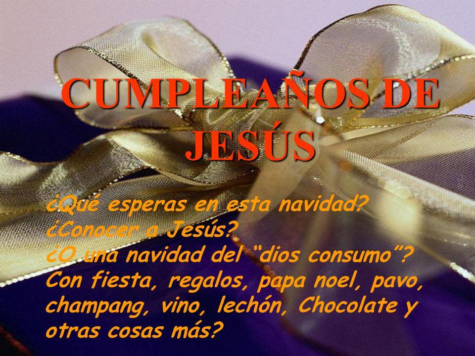 CUMPLEAÑOS DE JESÚS ¿Qué esperas en esta navidad.¿Conocer a Jesús.