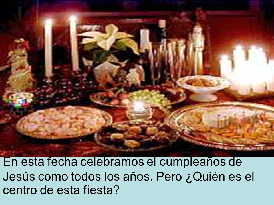 En esta fecha celebramos el cumpleaños de Jesús como todos los años.