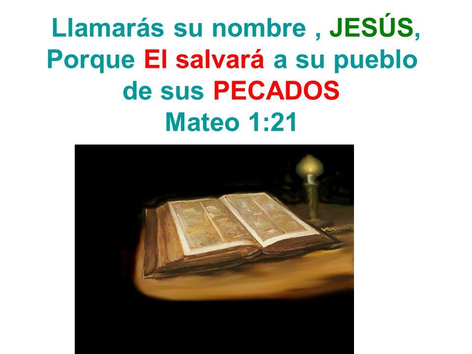 Llamarás su nombre, JESÚS, Porque El salvará a su pueblo de sus PECADOS Mateo 1:21
