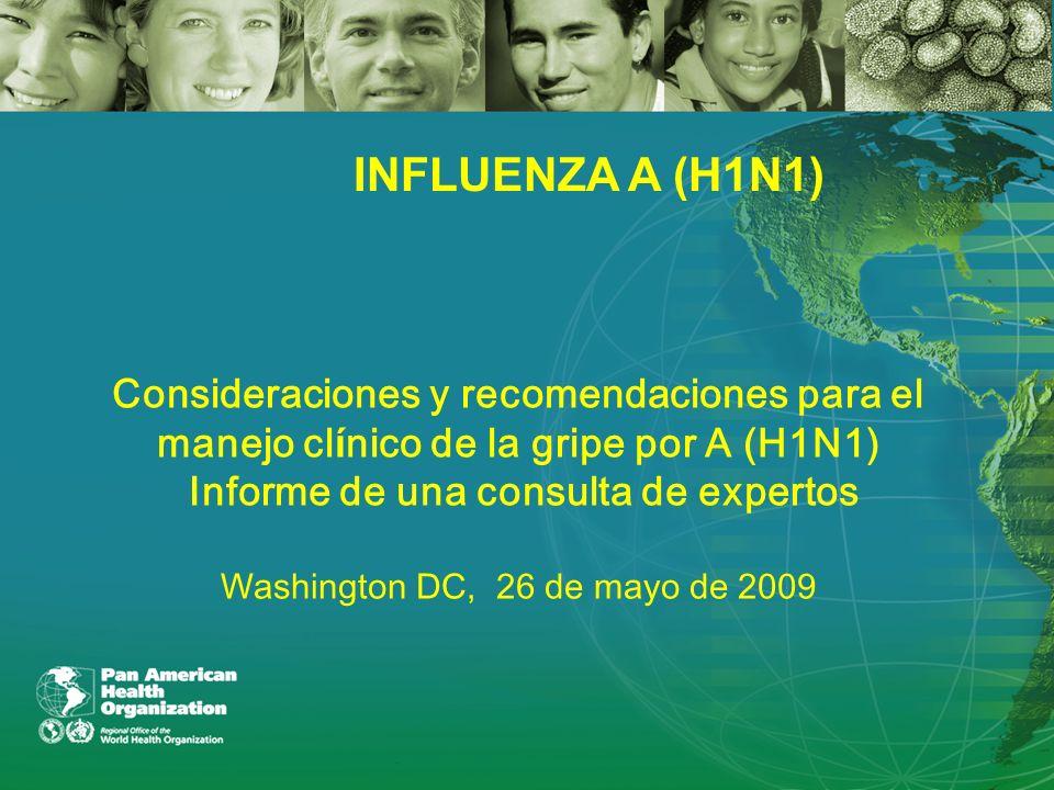 Consideraciones y recomendaciones para el manejo cl í nico de la gripe por A (H1N1) Informe de una consulta de expertos Washington DC, 26 de mayo de 2