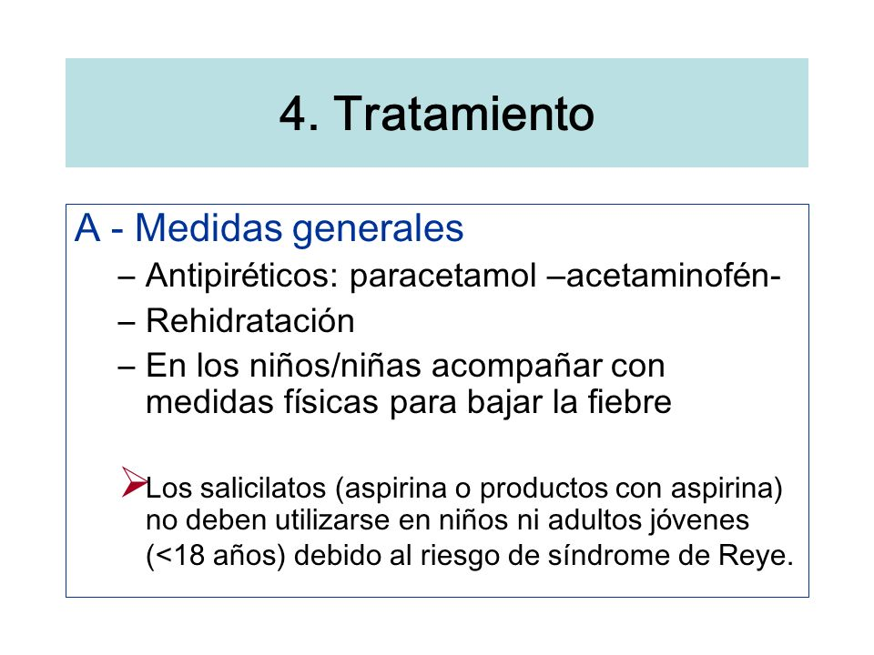 A - Medidas generales –Antipir é ticos: paracetamol – acetaminof é n- –Rehidrataci ó n –En los ni ñ os/ni ñ as acompa ñ ar con medidas f í sicas para