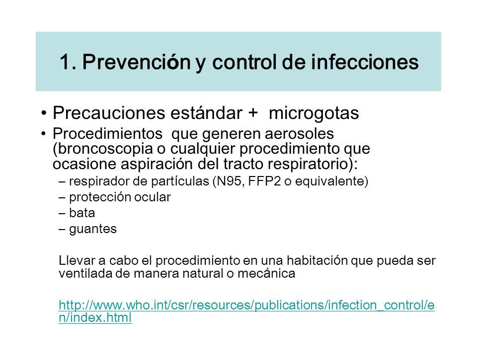 1. Prevenci ó n y control de infecciones Precauciones est á ndar + microgotas Procedimientos que generen aerosoles (broncoscopia o cualquier procedimi