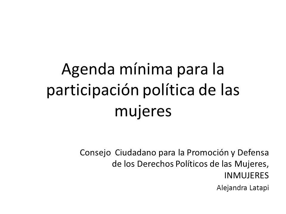 Agenda mínima para la participación política de las mujeres Consejo Ciudadano para la Promoción y Defensa de los Derechos Políticos de las Mujeres, INMUJERES Alejandra Latapi