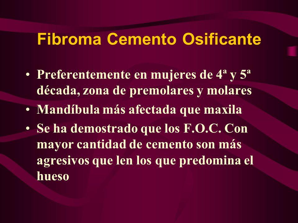 Fibroma Cemento Osificante Preferentemente en mujeres de 4ª y 5ª década, zona de premolares y molares Mandíbula más afectada que maxila Se ha demostra