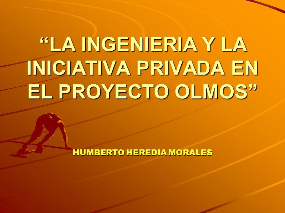 LA INGENIERIA Y LA INICIATIVA PRIVADA EN EL PROYECTO OLMOS HUMBERTO HEREDIA MORALES