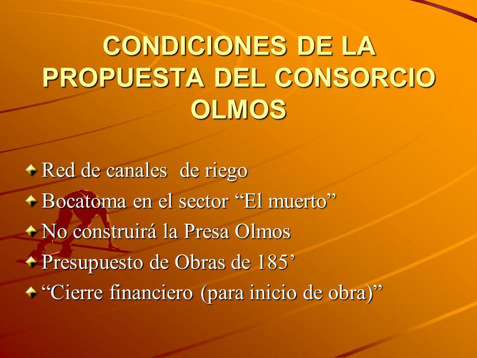 CONDICIONES DE LA PROPUESTA DEL CONSORCIO OLMOS Red de canales de riego Bocatoma en el sector El muerto No construirá la Presa Olmos Presupuesto de Ob