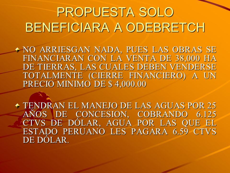 PROPUESTA SOLO BENEFICIARA A ODEBRETCH NO ARRIESGAN NADA, PUES LAS OBRAS SE FINANCIARAN CON LA VENTA DE 38,000 HA DE TIERRAS, LAS CUALES DEBEN VENDERS