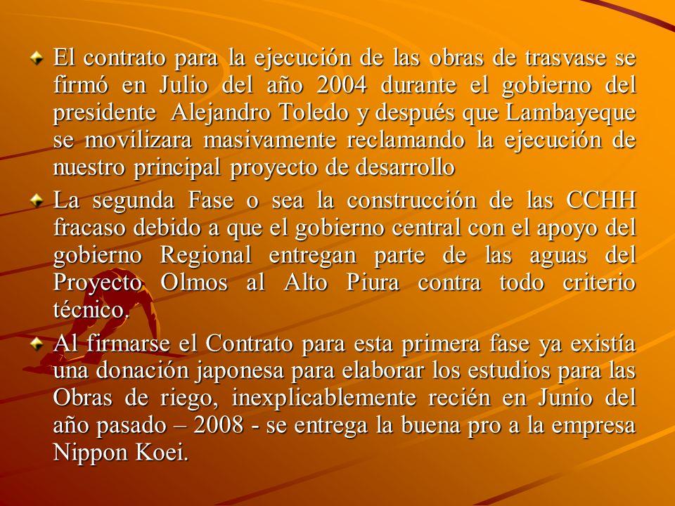 El contrato para la ejecución de las obras de trasvase se firmó en Julio del año 2004 durante el gobierno del presidente Alejandro Toledo y después qu