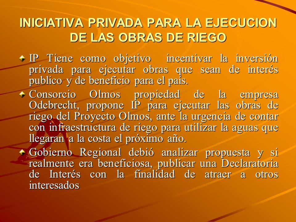 INICIATIVA PRIVADA PARA LA EJECUCION DE LAS OBRAS DE RIEGO IP Tiene como objetivo incentivar la inversión privada para ejecutar obras que sean de inte