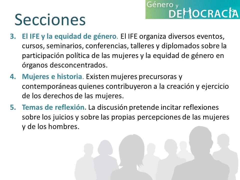 Secciones 3.El IFE y la equidad de género. El IFE organiza diversos eventos, cursos, seminarios, conferencias, talleres y diplomados sobre la particip