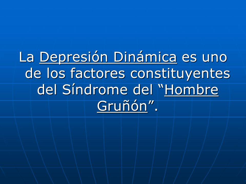 La Depresión Dinámica es uno de los factores constituyentes del Síndrome del Hombre Gruñón.