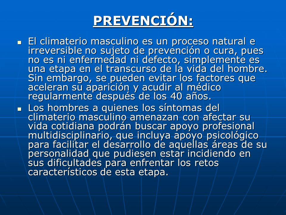 PREVENCIÓN: El climaterio masculino es un proceso natural e irreversible no sujeto de prevención o cura, pues no es ni enfermedad ni defecto, simpleme