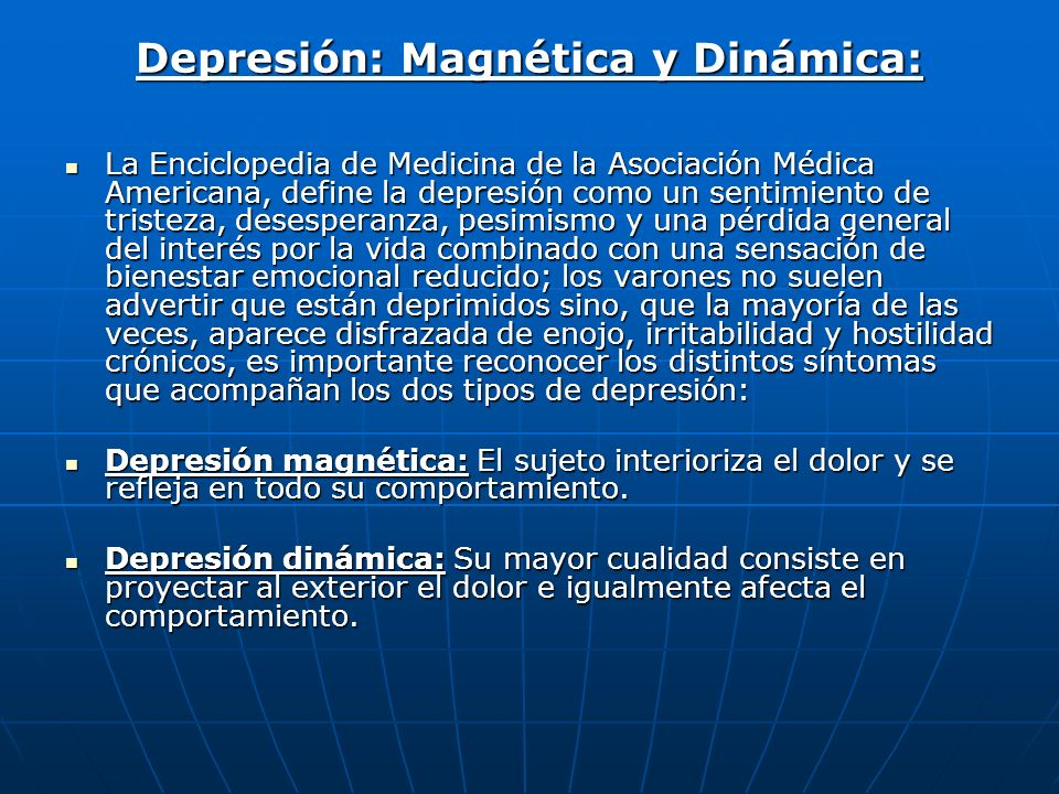 Depresión: Magnética y Dinámica: La Enciclopedia de Medicina de la Asociación Médica Americana, define la depresión como un sentimiento de tristeza, d