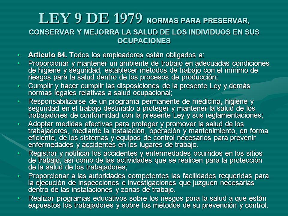 LEY 9 DE 1979 NORMAS PARA PRESERVAR, CONSERVAR Y MEJORRA LA SALUD DE LOS INDIVIDUOS EN SUS OCUPACIONES Artículo 85.