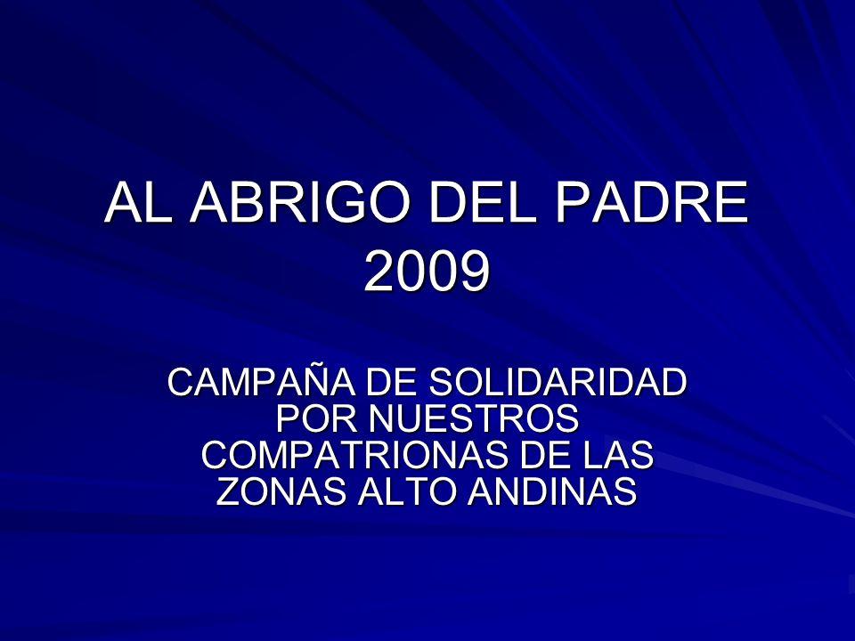 AL ABRIGO DEL PADRE 2009 CAMPAÑA DE SOLIDARIDAD POR NUESTROS COMPATRIONAS DE LAS ZONAS ALTO ANDINAS