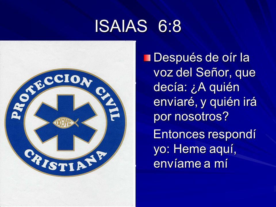 ISAIAS 6:8 Después de oír la voz del Señor, que decía: ¿A quién enviaré, y quién irá por nosotros.