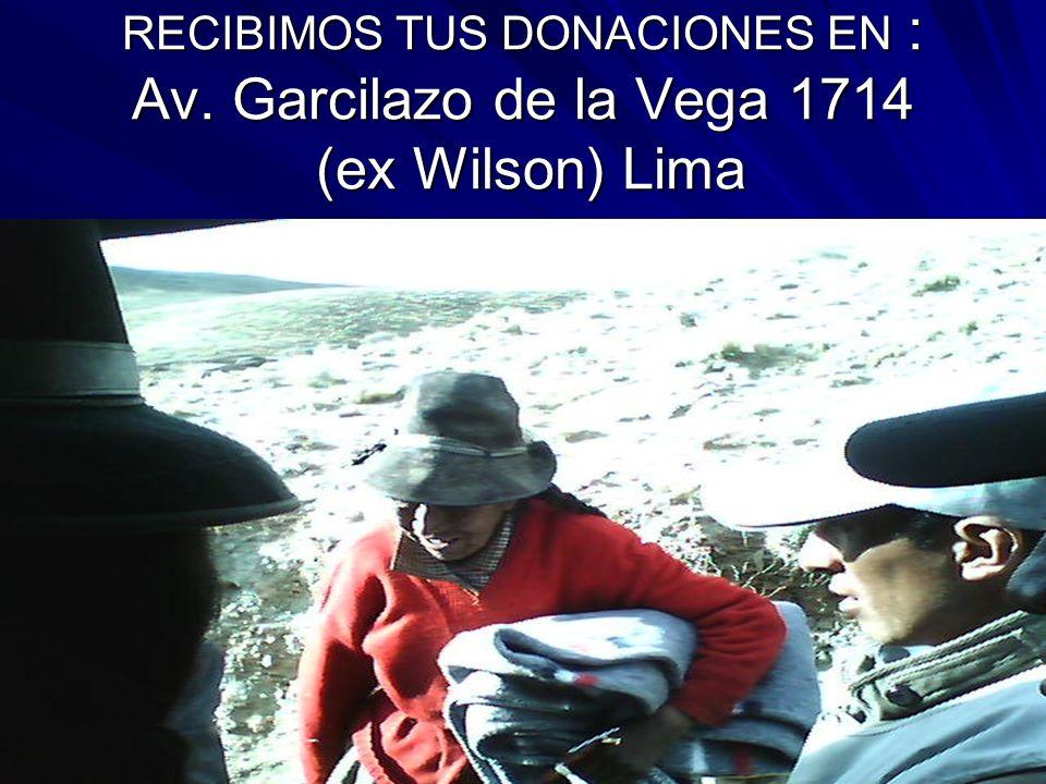 RECIBIMOS TUS DONACIONES EN : Av. Garcilazo de la Vega 1714 (ex Wilson) Lima
