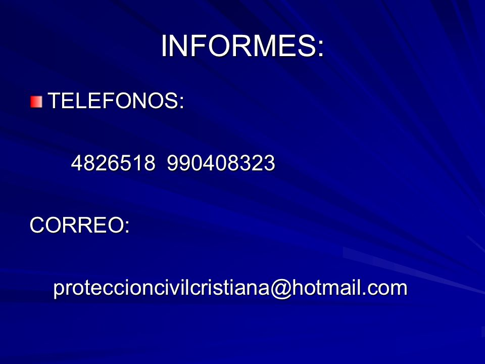 INFORMES: TELEFONOS: 4826518 990408323 4826518 990408323CORREO: proteccioncivilcristiana@hotmail.com proteccioncivilcristiana@hotmail.com