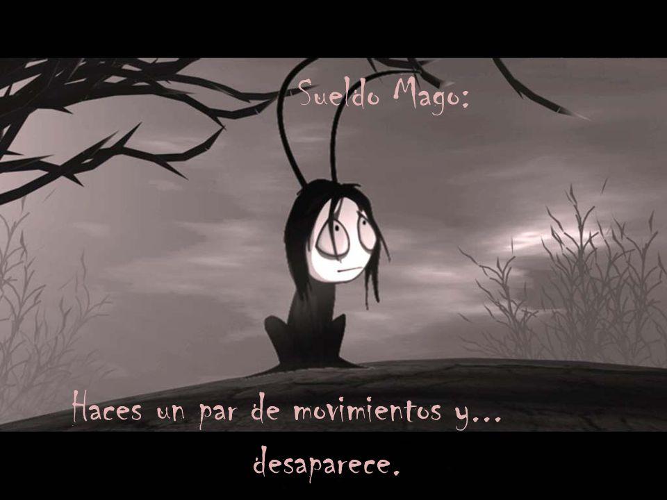Sueldo Mago: Haces un par de movimientos y... desaparece.