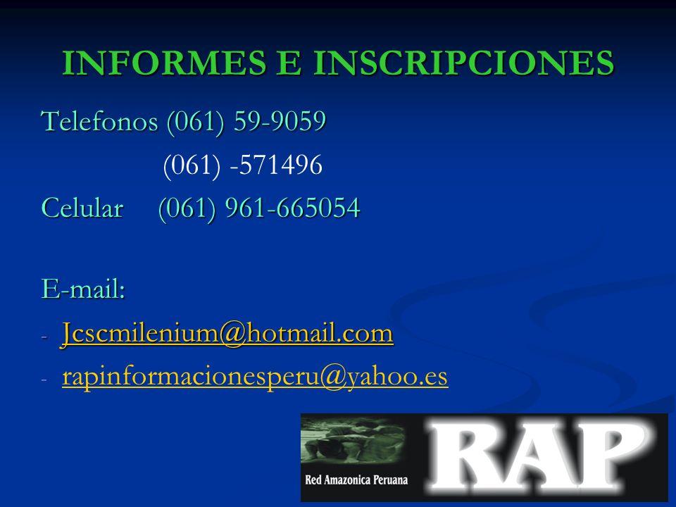 INFORMES E INSCRIPCIONES Telefonos (061) 59-9059 (061) -571496 Celular (061) 961-665054 E-mail: - Jcscmilenium@hotmail.com Jcscmilenium@hotmail.com - - rapinformacionesperu@yahoo.es rapinformacionesperu@yahoo.es