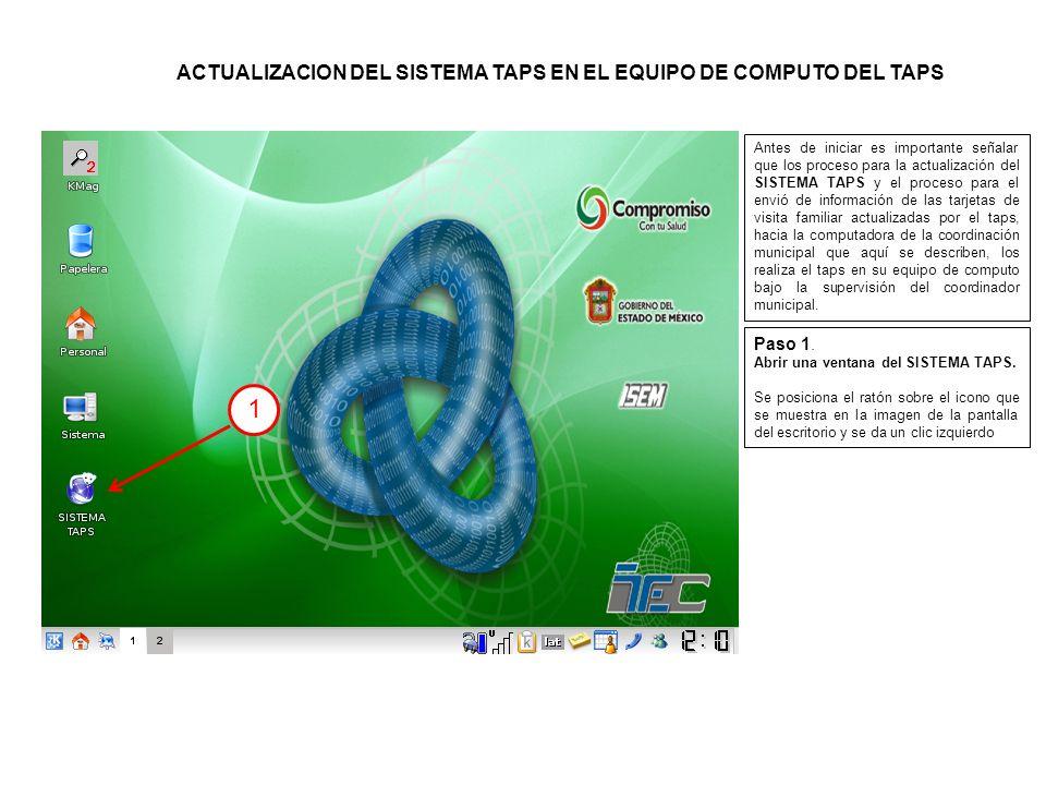ACTUALIZACION DEL SISTEMA TAPS EN EL EQUIPO DE COMPUTO DEL TAPS Paso 1.