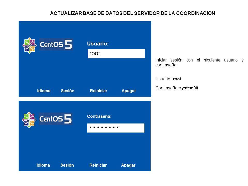 ACTUALIZAR BASE DE DATOS DEL SERVIDOR DE LA COORDINACION root Iniciar sesión con el siguiente usuario y contraseña: Usuario: root Contraseña: system00
