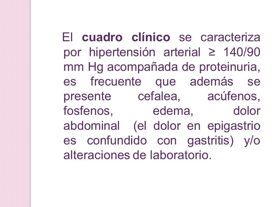 El cuadro clínico se caracteriza por hipertensión arterial 140/90 mm Hg acompañada de proteinuria, es frecuente que además se presente cefalea, acúfen