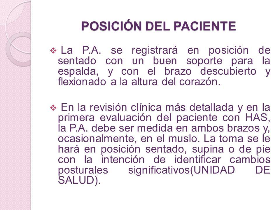 POSICIÓN DEL PACIENTE La P.A. se registrará en posición de sentado con un buen soporte para la espalda, y con el brazo descubierto y flexionado a la a