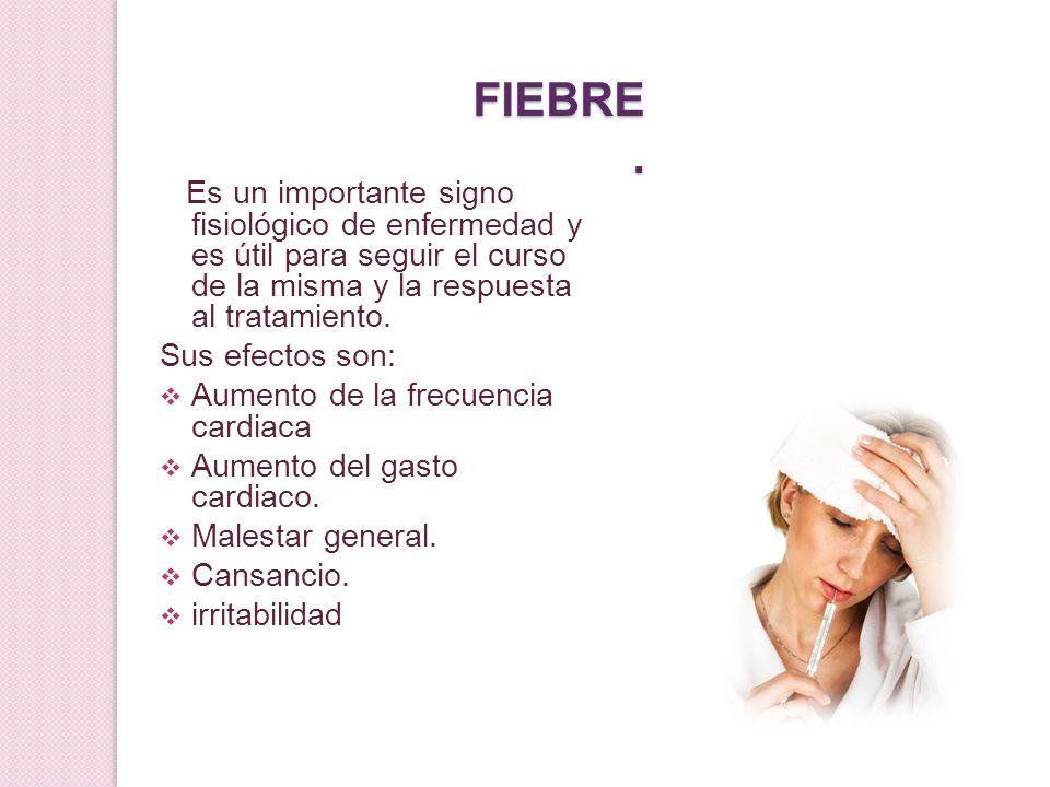 FIEBRE. Es un importante signo fisiológico de enfermedad y es útil para seguir el curso de la misma y la respuesta al tratamiento. Sus efectos son: Au